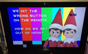elf on the shelf pushed the wrong button on the remote