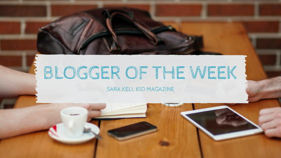 Find out about our wonderful blogger of the week, Sara - the owner of Kid Magazine!